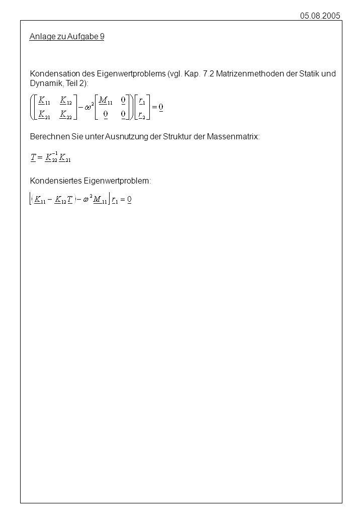 Anlage zu Aufgabe 9 Kondensation des Eigenwertproblems (vgl. Kap. 7.2 Matrizenmethoden der Statik und.