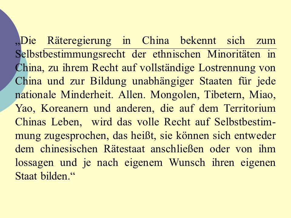 """""""Die Räteregierung in China bekennt sich zum Selbstbestimmungsrecht der ethnischen Minoritäten in China, zu ihrem Recht auf vollständige Lostrennung von China und zur Bildung unabhängiger Staaten für jede nationale Minderheit."""