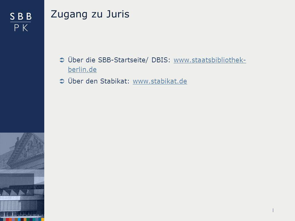 Zugang zu Juris Über die SBB-Startseite/ DBIS: www.staatsbibliothek- berlin.de. Über den Stabikat: www.stabikat.de.