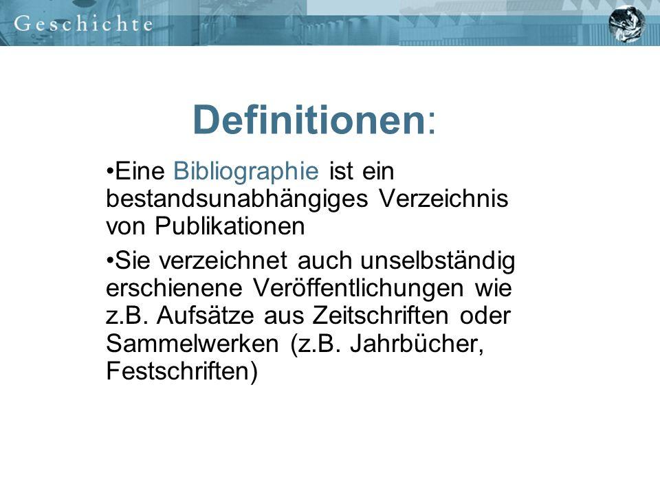 Definitionen: Eine Bibliographie ist ein bestandsunabhängiges Verzeichnis von Publikationen.