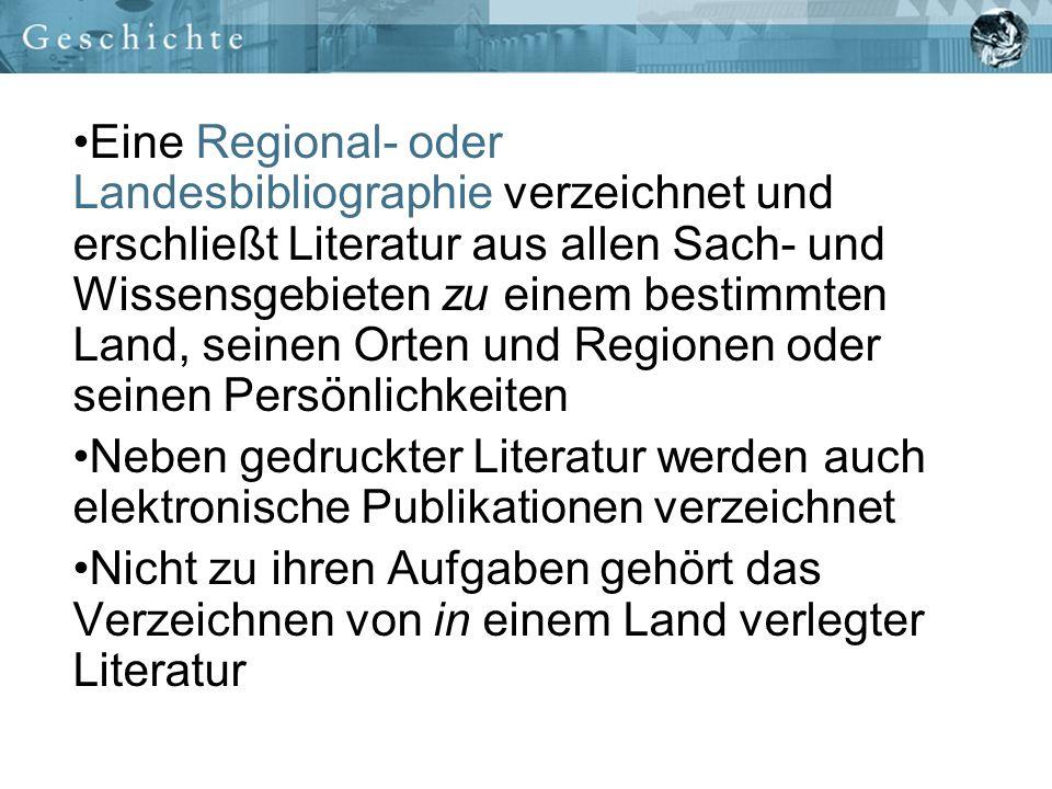 Eine Regional- oder Landesbibliographie verzeichnet und erschließt Literatur aus allen Sach- und Wissensgebieten zu einem bestimmten Land, seinen Orten und Regionen oder seinen Persönlichkeiten