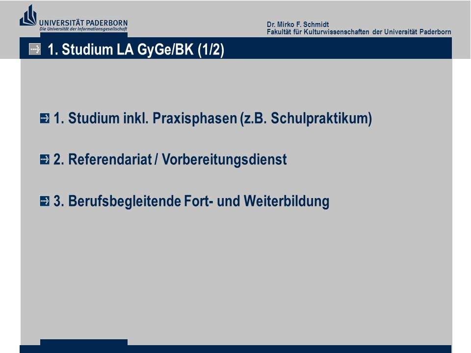 1. Studium LA GyGe/BK (1/2) 1. Studium inkl. Praxisphasen (z.B. Schulpraktikum) 2. Referendariat / Vorbereitungsdienst.