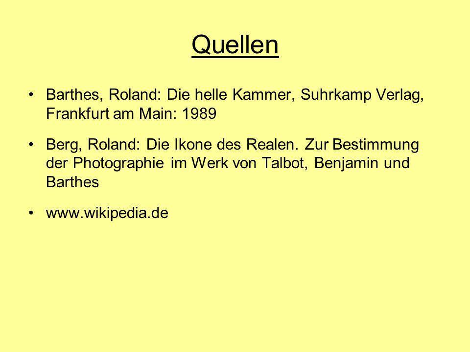 Quellen Barthes, Roland: Die helle Kammer, Suhrkamp Verlag, Frankfurt am Main: 1989.