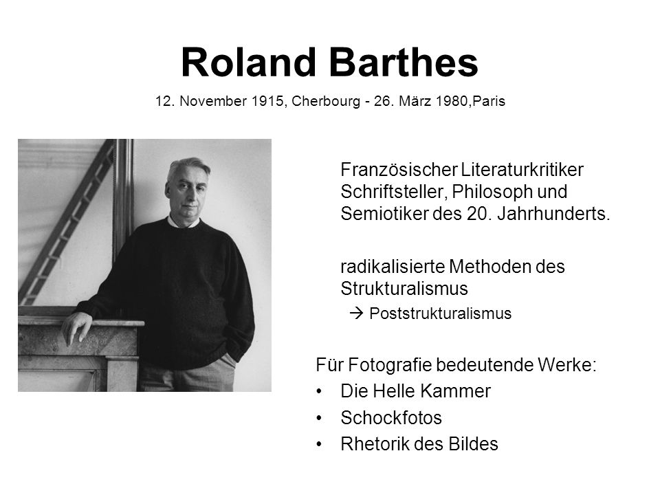 Roland Barthes 12. November 1915, Cherbourg - 26. März 1980,Paris.