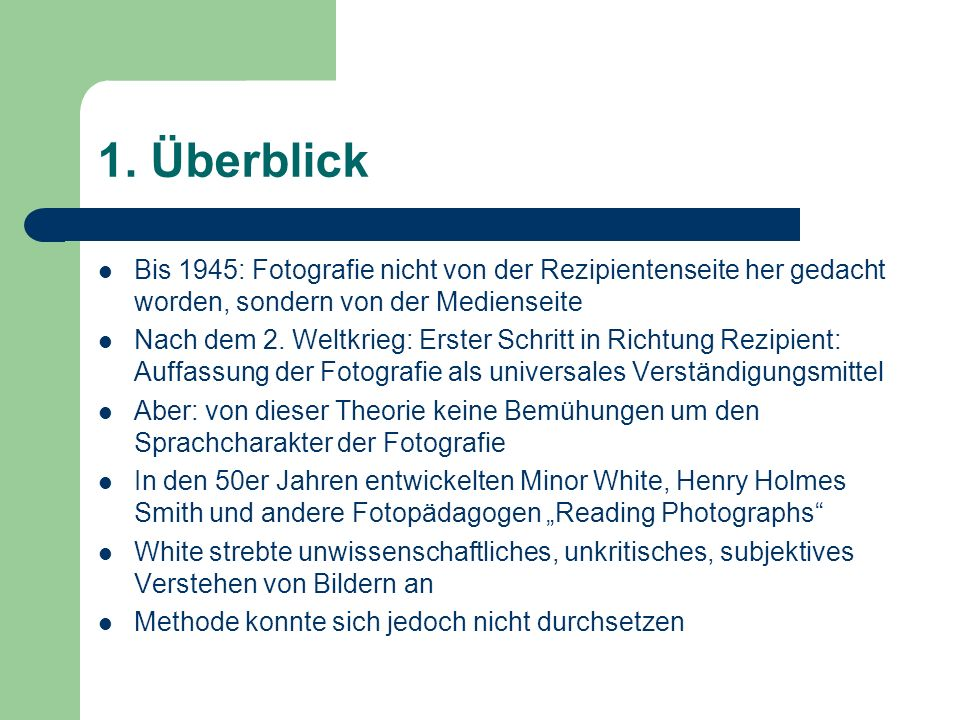 1. Überblick Bis 1945: Fotografie nicht von der Rezipientenseite her gedacht worden, sondern von der Medienseite.