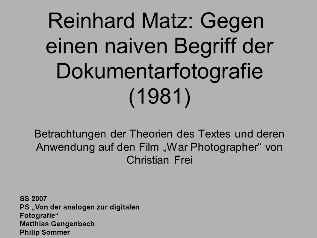 """Reinhard Matz: Gegen einen naiven Begriff der Dokumentarfotografie (1981) Betrachtungen der Theorien des Textes und deren Anwendung auf den Film """"War Photographer von Christian Frei"""