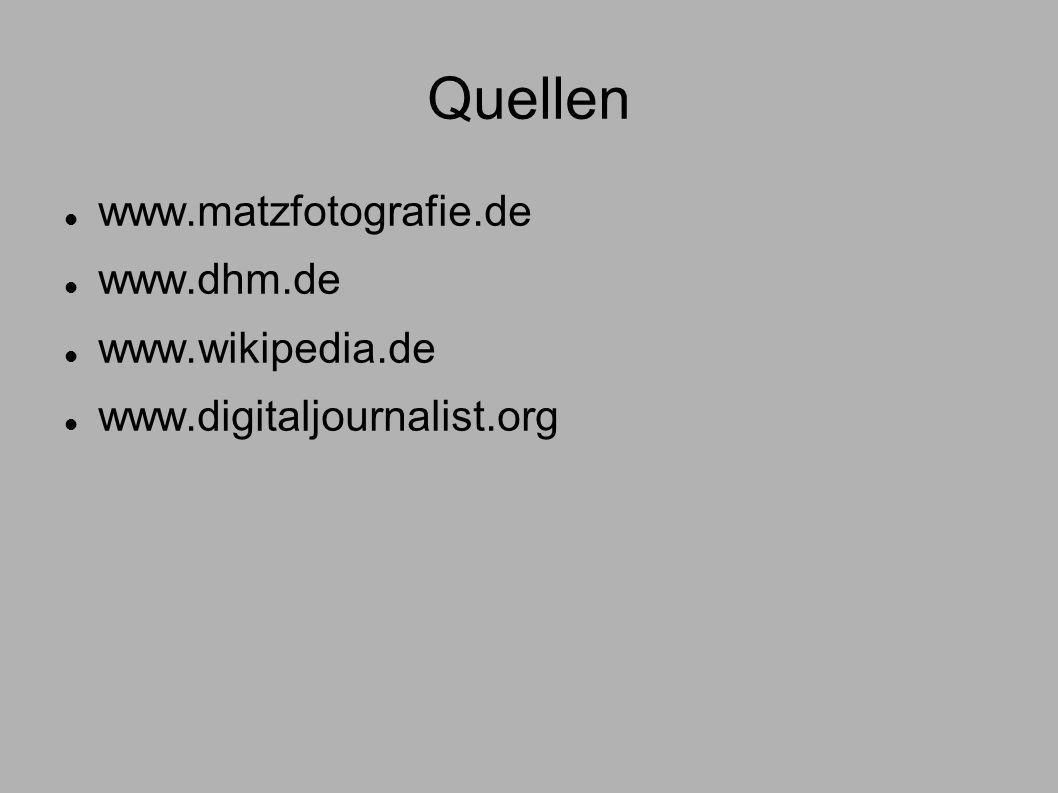 Quellen www.matzfotografie.de www.dhm.de www.wikipedia.de