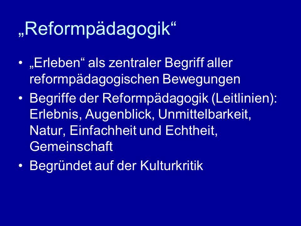 """""""Reformpädagogik """"Erleben als zentraler Begriff aller reformpädagogischen Bewegungen."""