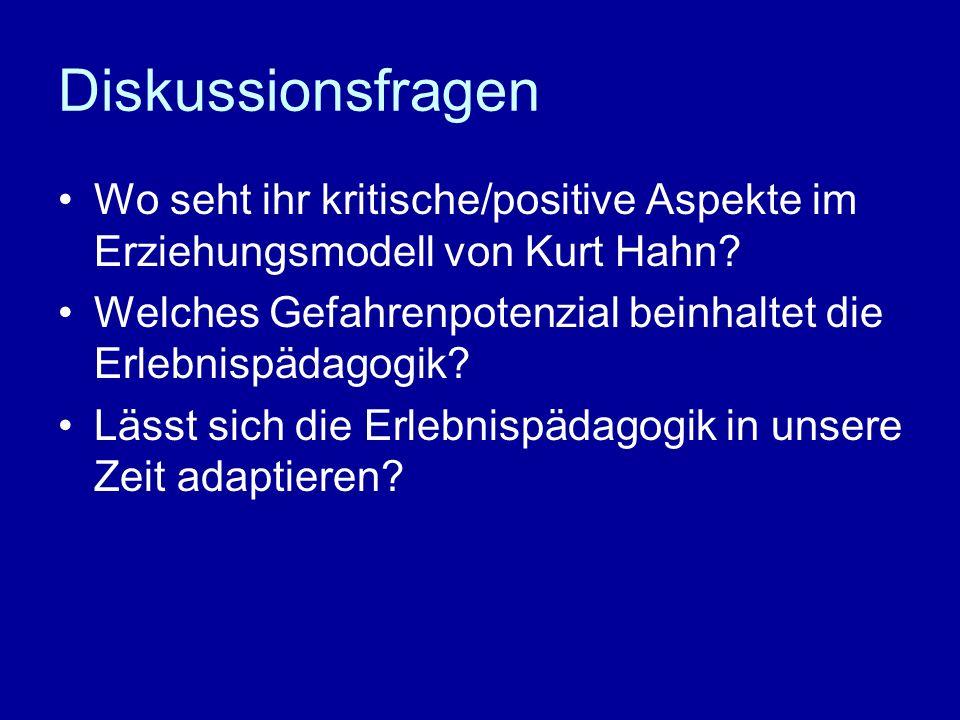 Diskussionsfragen Wo seht ihr kritische/positive Aspekte im Erziehungsmodell von Kurt Hahn