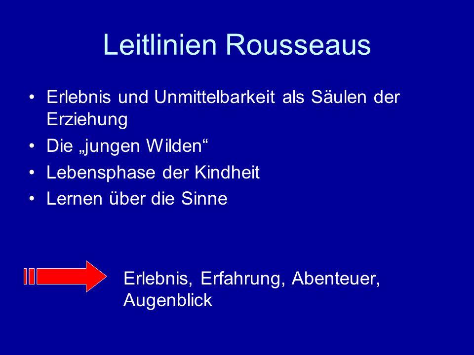 """Leitlinien Rousseaus Erlebnis und Unmittelbarkeit als Säulen der Erziehung. Die """"jungen Wilden Lebensphase der Kindheit."""