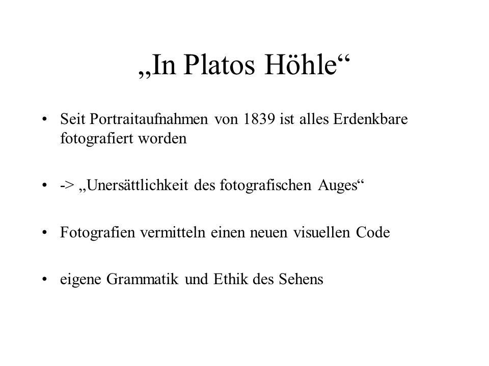 """""""In Platos Höhle Seit Portraitaufnahmen von 1839 ist alles Erdenkbare fotografiert worden. -> """"Unersättlichkeit des fotografischen Auges"""