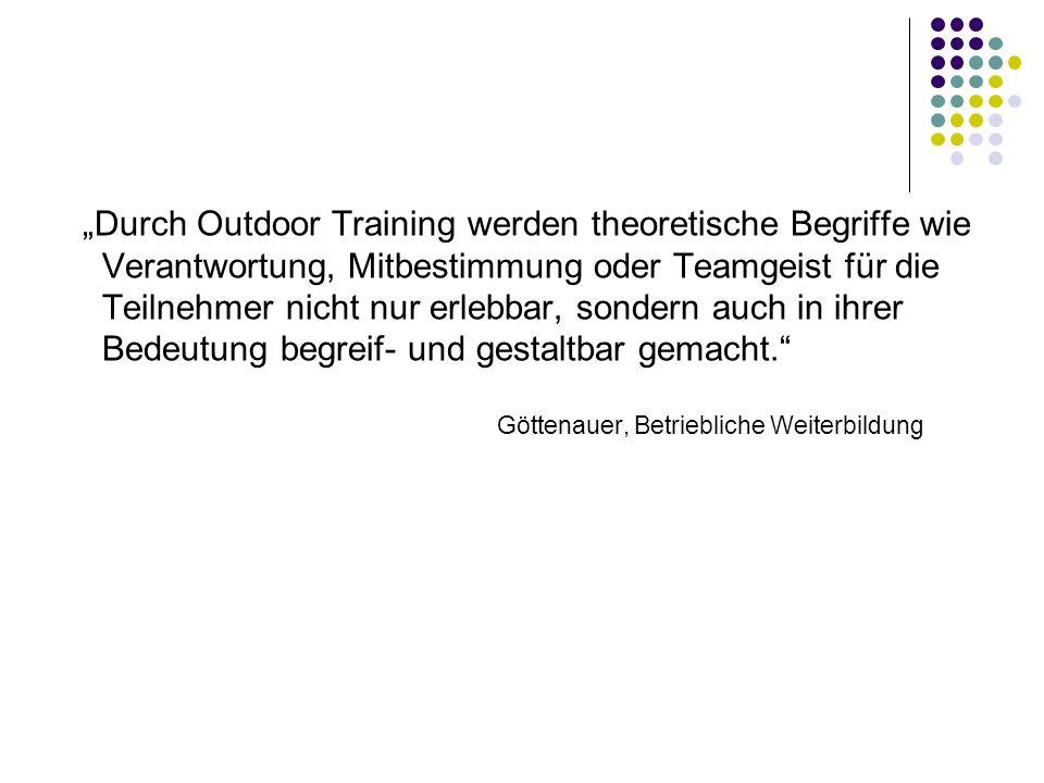"""""""Durch Outdoor Training werden theoretische Begriffe wie Verantwortung, Mitbestimmung oder Teamgeist für die Teilnehmer nicht nur erlebbar, sondern auch in ihrer Bedeutung begreif- und gestaltbar gemacht."""