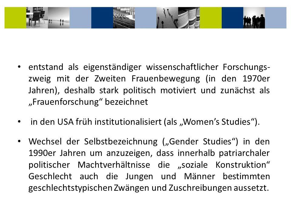 """entstand als eigenständiger wissenschaftlicher Forschungs-zweig mit der Zweiten Frauenbewegung (in den 1970er Jahren), deshalb stark politisch motiviert und zunächst als """"Frauenforschung bezeichnet"""