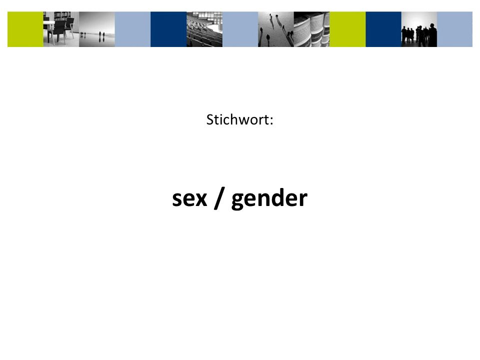 Stichwort: sex / gender