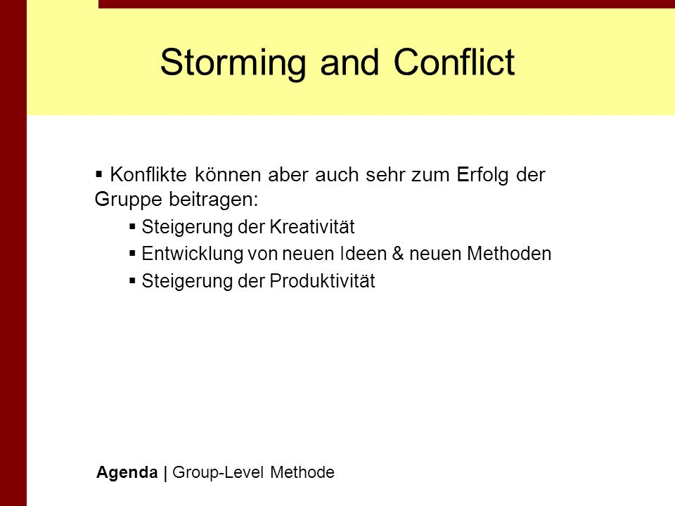 Storming and Conflict Konflikte können aber auch sehr zum Erfolg der Gruppe beitragen: Steigerung der Kreativität.