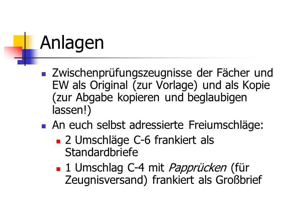 Anlagen Zwischenprüfungszeugnisse der Fächer und EW als Original (zur Vorlage) und als Kopie (zur Abgabe kopieren und beglaubigen lassen!)