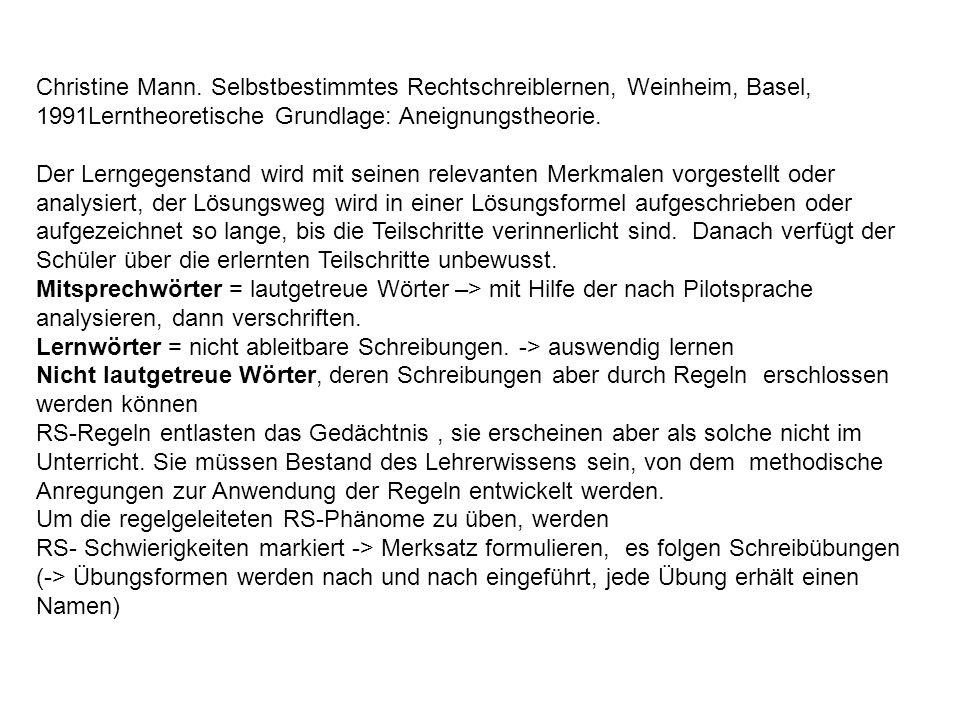 Christine Mann. Selbstbestimmtes Rechtschreiblernen, Weinheim, Basel, 1991Lerntheoretische Grundlage: Aneignungstheorie.
