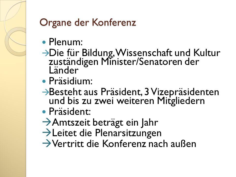 Organe der Konferenz Plenum: Die für Bildung, Wissenschaft und Kultur zuständigen Minister/Senatoren der Länder.