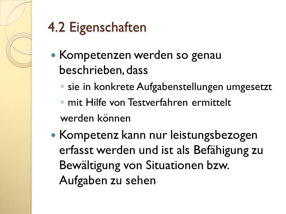 4.2 Eigenschaften Kompetenzen werden so genau beschrieben, dass