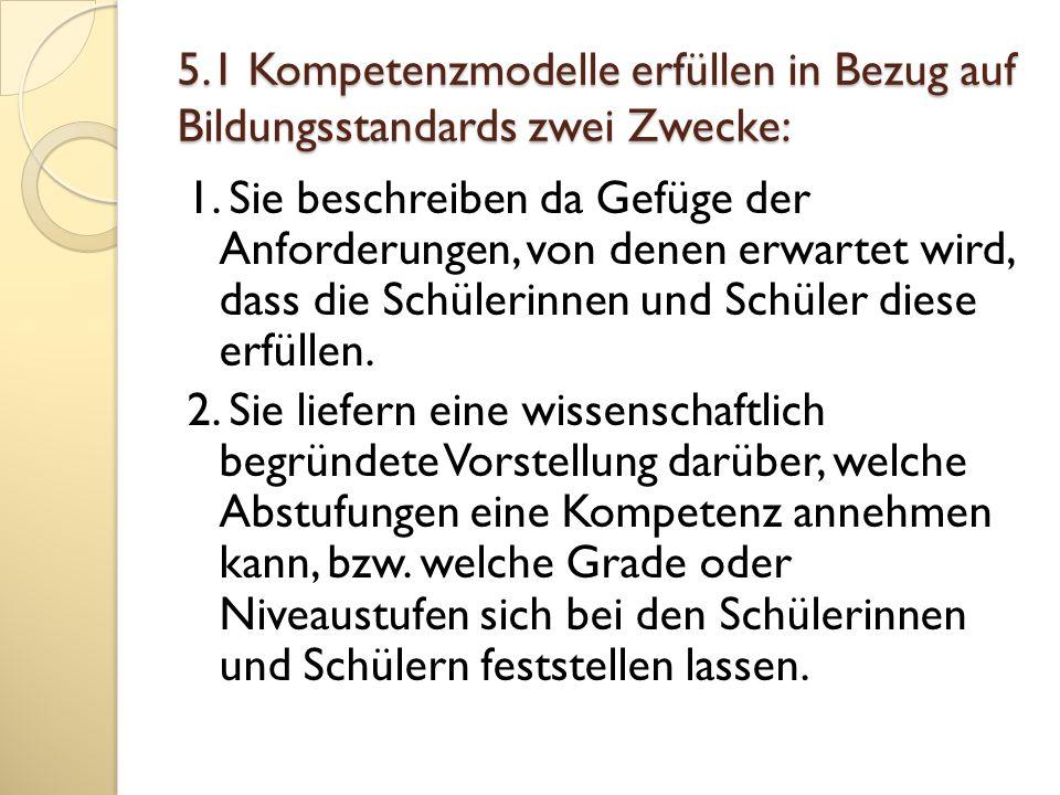5.1 Kompetenzmodelle erfüllen in Bezug auf Bildungsstandards zwei Zwecke: