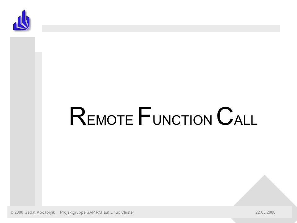 REMOTE FUNCTION CALL Projektgruppe SAP R/3 auf Linux Cluster