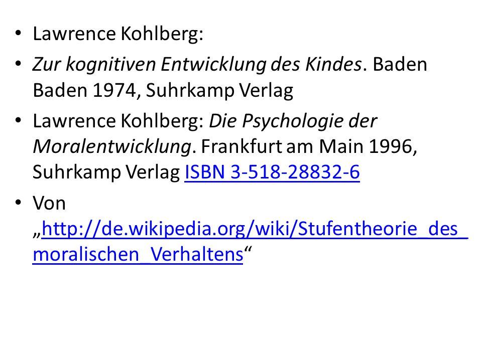 Lawrence Kohlberg: Zur kognitiven Entwicklung des Kindes. Baden Baden 1974, Suhrkamp Verlag.