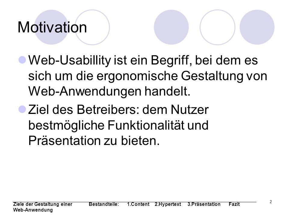 Motivation Web-Usabillity ist ein Begriff, bei dem es sich um die ergonomische Gestaltung von Web-Anwendungen handelt.