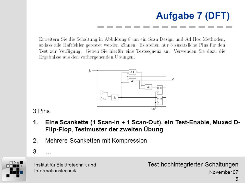 Aufgabe 7 (DFT) 3 Pins: Eine Scankette (1 Scan-In + 1 Scan-Out), ein Test-Enable, Muxed D-Flip-Flop, Testmuster der zweiten Übung.