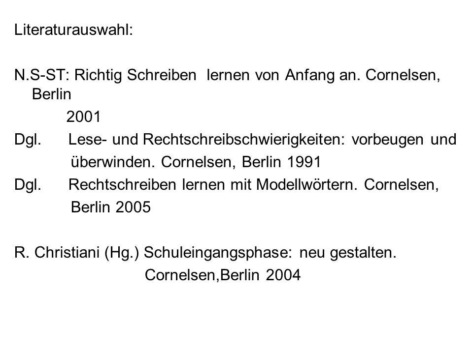 Literaturauswahl: N.S-ST: Richtig Schreiben lernen von Anfang an. Cornelsen, Berlin. 2001.