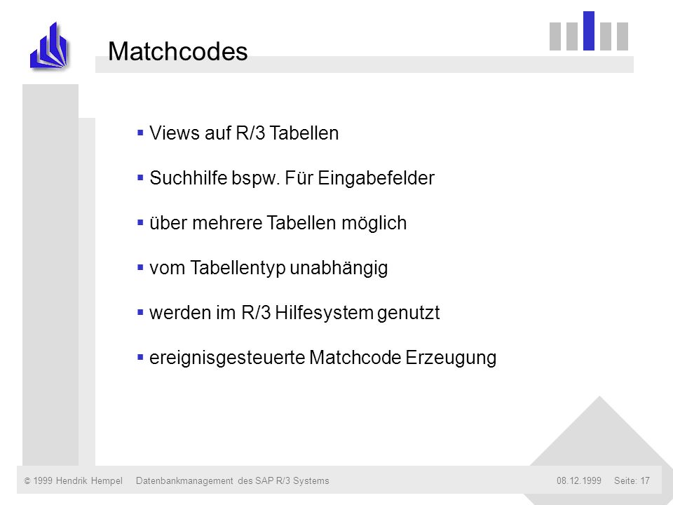 Matchcodes Views auf R/3 Tabellen Suchhilfe bspw. Für Eingabefelder