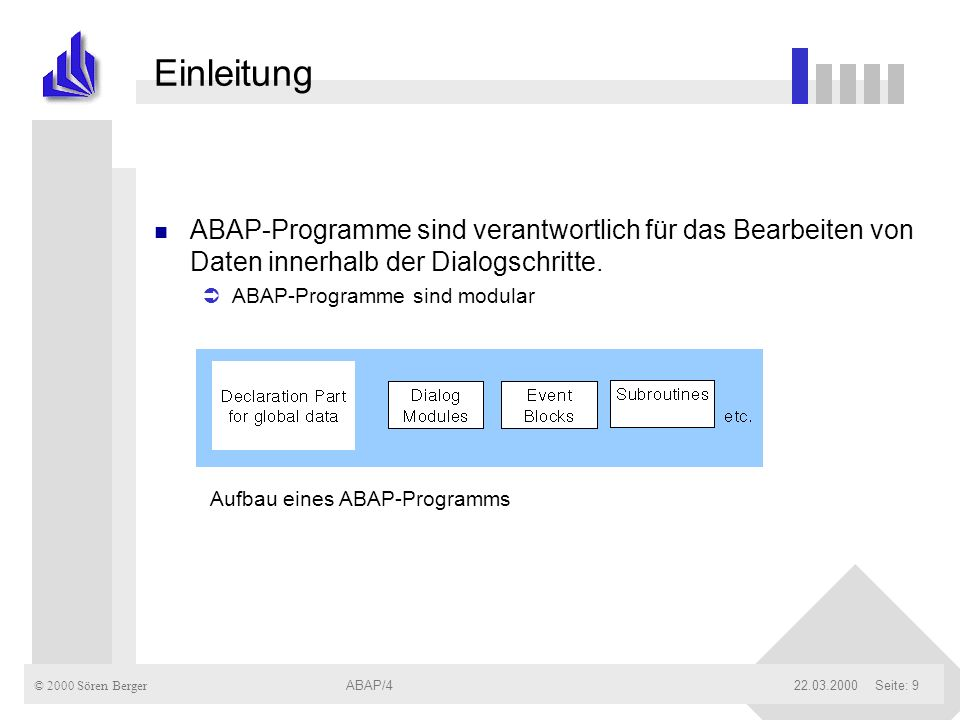 Einleitung ABAP-Programme sind verantwortlich für das Bearbeiten von Daten innerhalb der Dialogschritte.