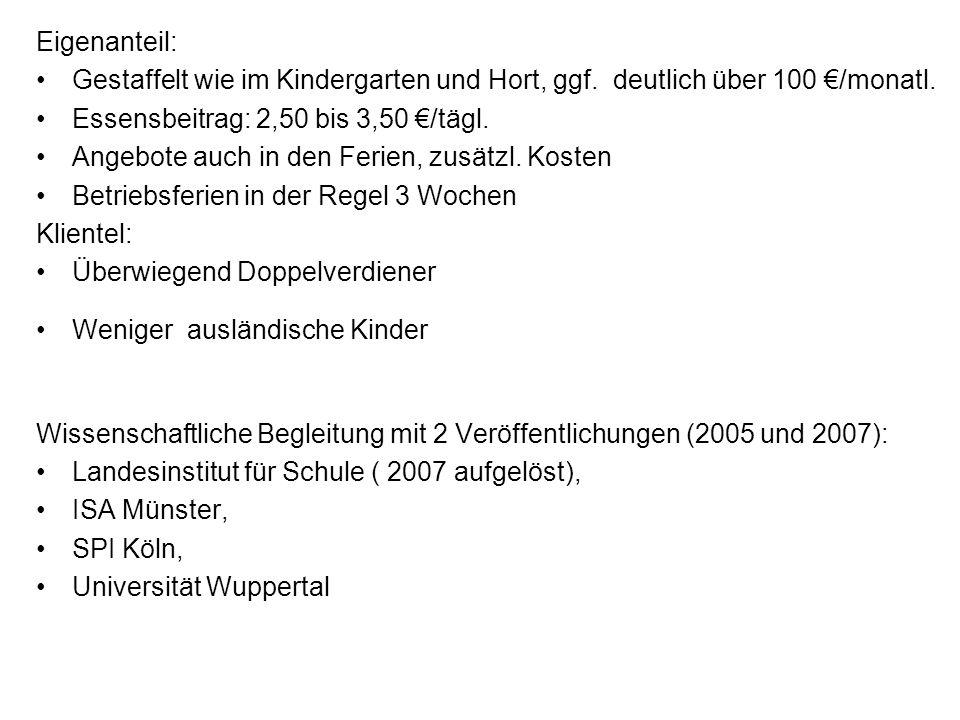 Eigenanteil: Gestaffelt wie im Kindergarten und Hort, ggf. deutlich über 100 €/monatl. Essensbeitrag: 2,50 bis 3,50 €/tägl.