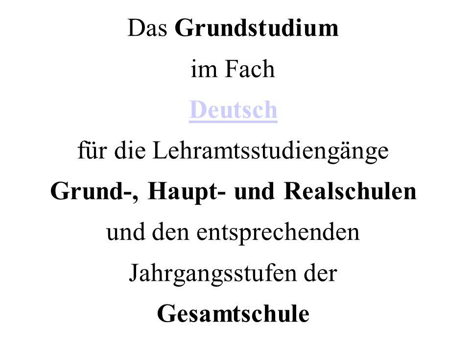 Das Grundstudium im Fach Deutsch für die Lehramtsstudiengänge Grund-, Haupt- und Realschulen und den entsprechenden Jahrgangsstufen der Gesamtschule