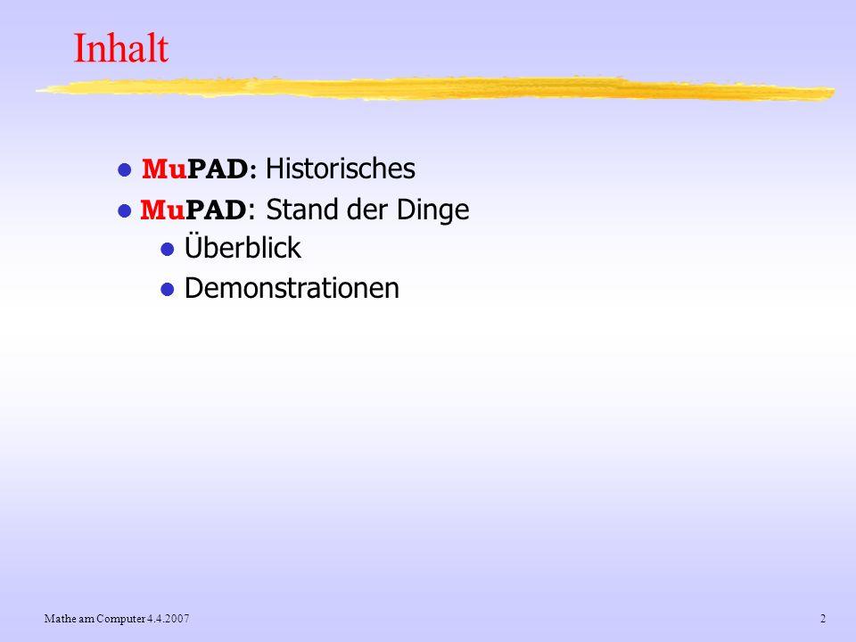 Inhalt MuPAD: Historisches MuPAD: Stand der Dinge Überblick
