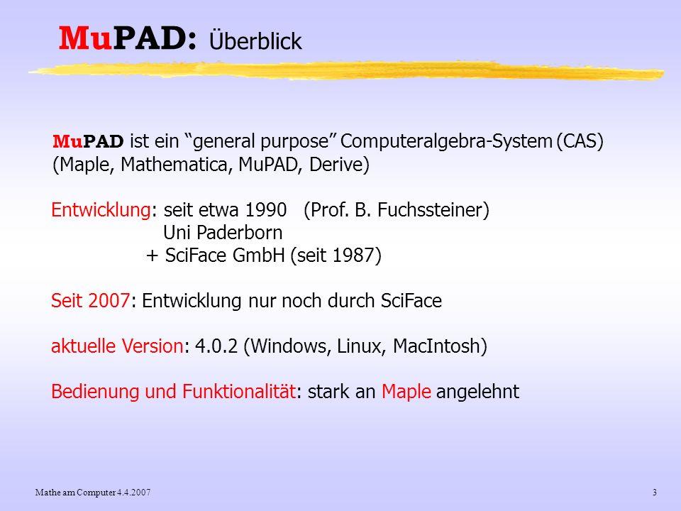 MuPAD: ÜberblickMuPAD ist ein general purpose Computeralgebra-System (CAS) (Maple, Mathematica, MuPAD, Derive)