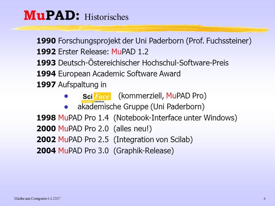 MuPAD: Historisches1990 Forschungsprojekt der Uni Paderborn (Prof. Fuchssteiner) 1992 Erster Release: MuPAD 1.2.