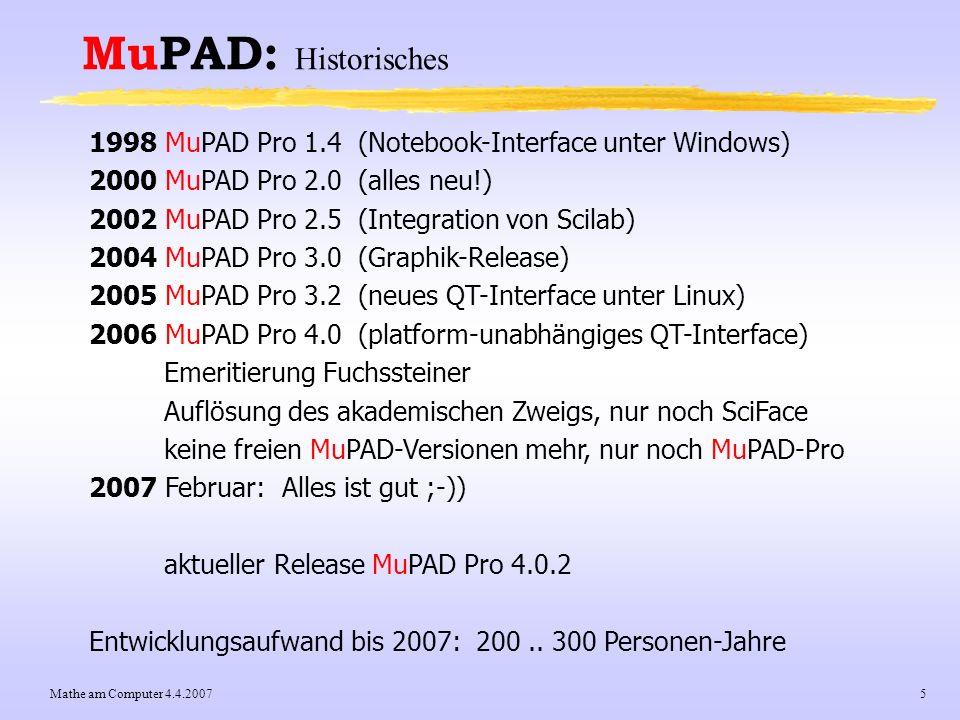 MuPAD: Historisches1998 MuPAD Pro 1.4 (Notebook-Interface unter Windows) 2000 MuPAD Pro 2.0 (alles neu!)