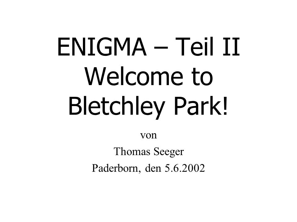 ENIGMA – Teil II Welcome to Bletchley Park!