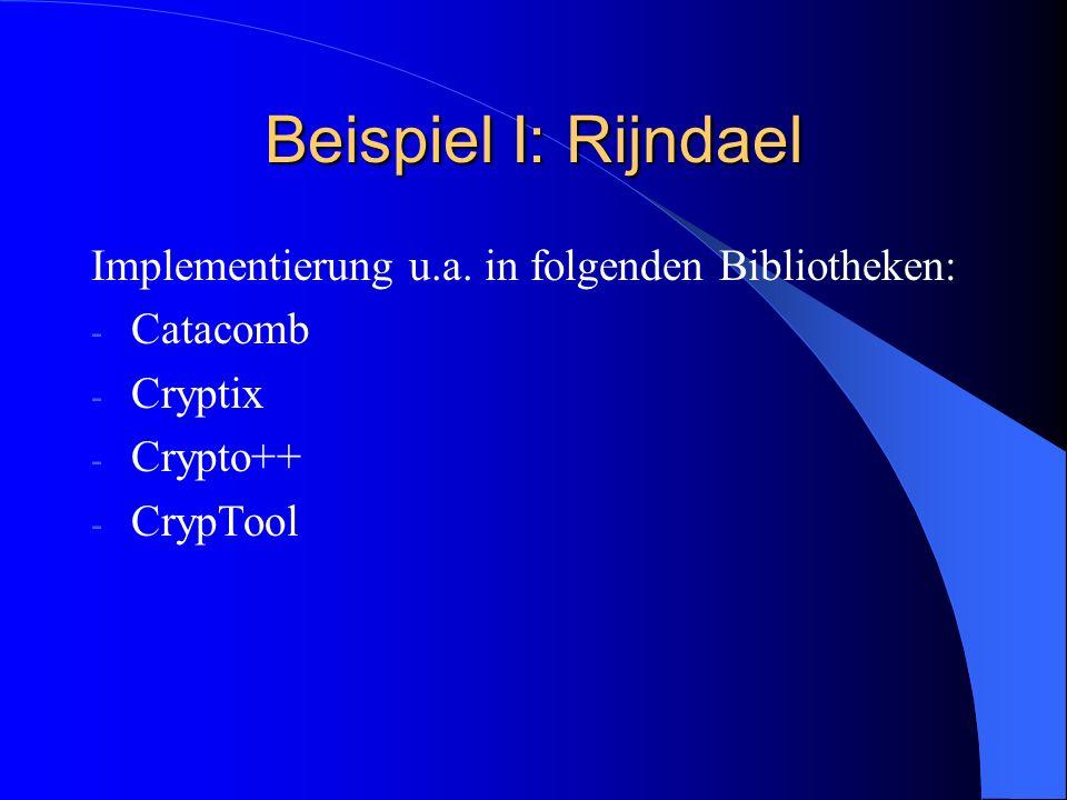 Beispiel I: Rijndael Implementierung u.a. in folgenden Bibliotheken: