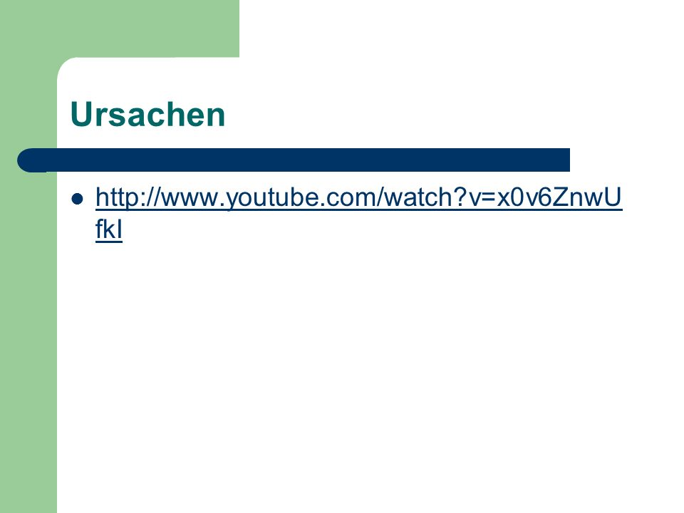 Ursachen http://www.youtube.com/watch v=x0v6ZnwUfkI