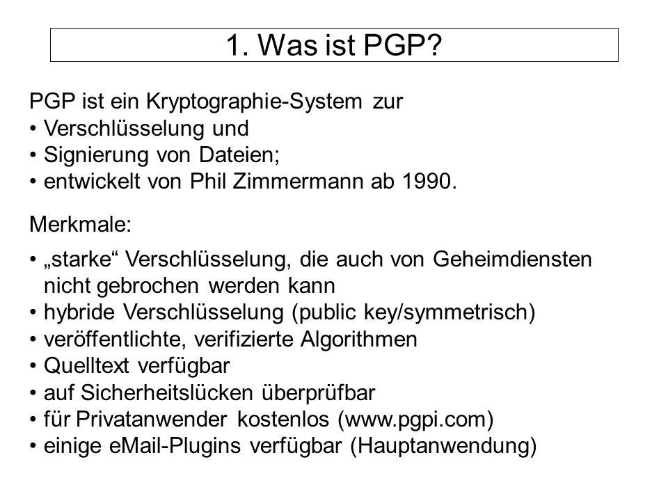 1. Was ist PGP PGP ist ein Kryptographie-System zur