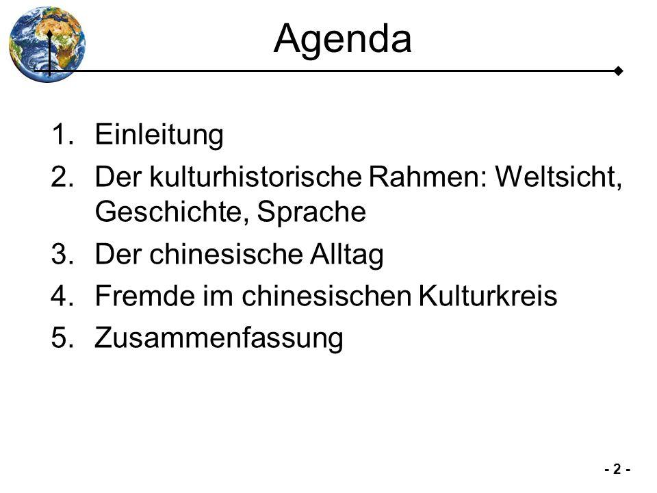 Agenda Einleitung. Der kulturhistorische Rahmen: Weltsicht, Geschichte, Sprache. Der chinesische Alltag.