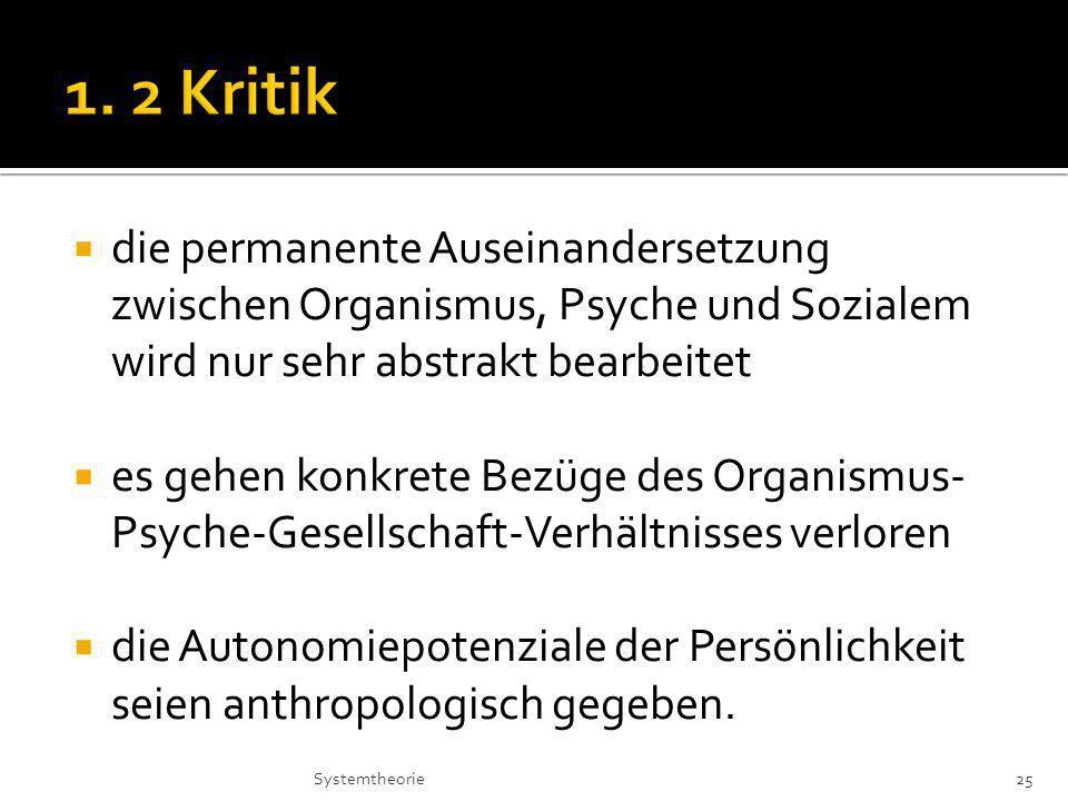 1. 2 Kritik die permanente Auseinandersetzung zwischen Organismus, Psyche und Sozialem wird nur sehr abstrakt bearbeitet.