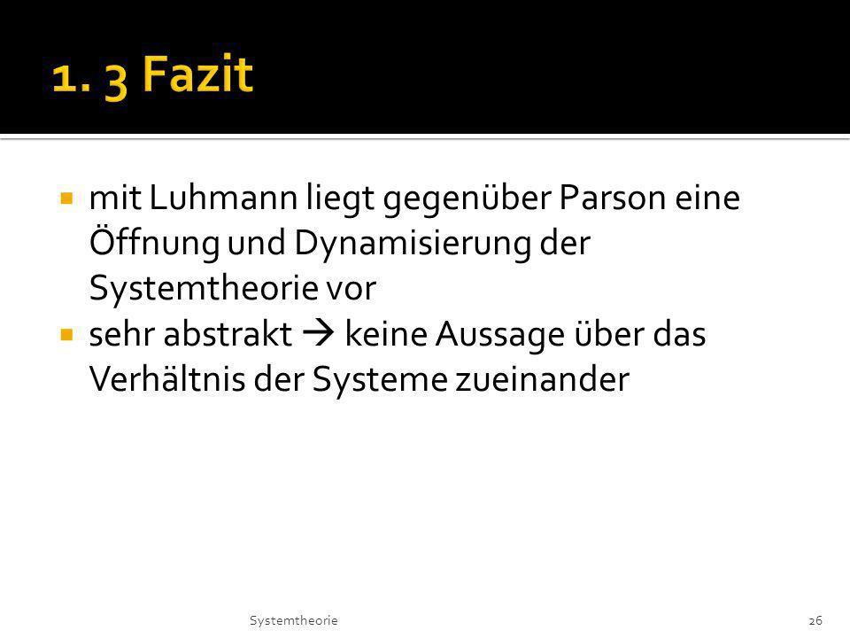 1. 3 Fazit mit Luhmann liegt gegenüber Parson eine Öffnung und Dynamisierung der Systemtheorie vor.