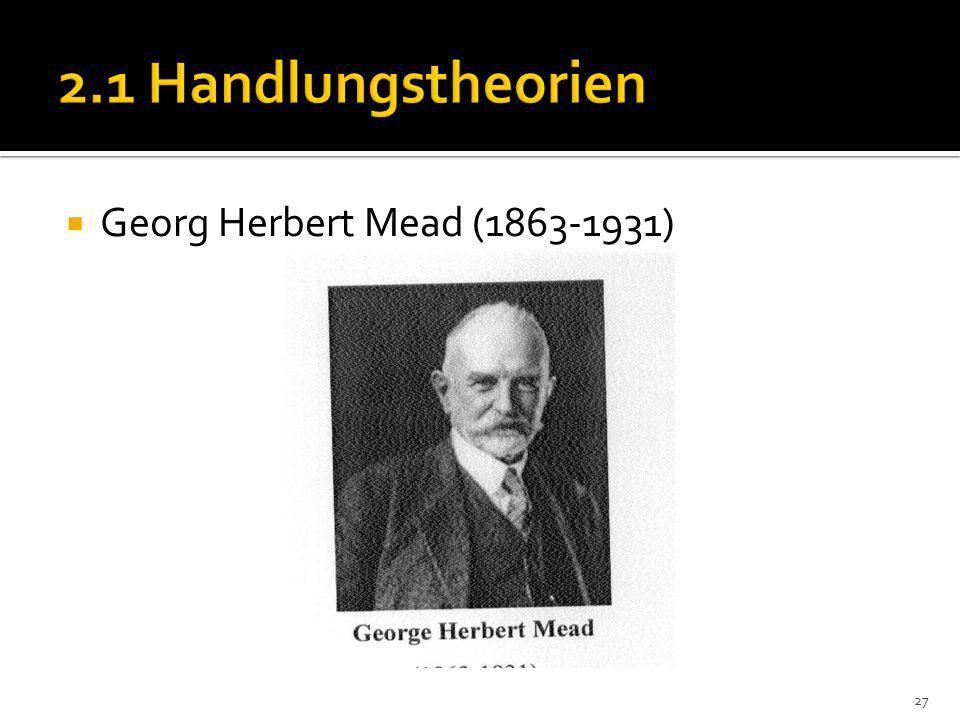 2.1 Handlungstheorien Georg Herbert Mead (1863-1931)