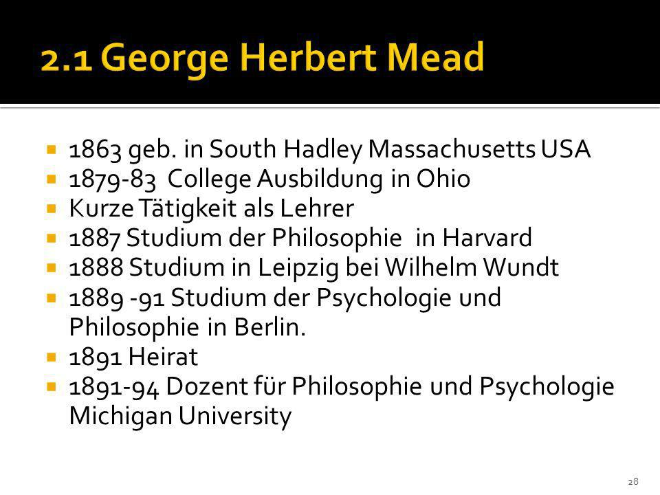 2.1 George Herbert Mead 1863 geb. in South Hadley Massachusetts USA