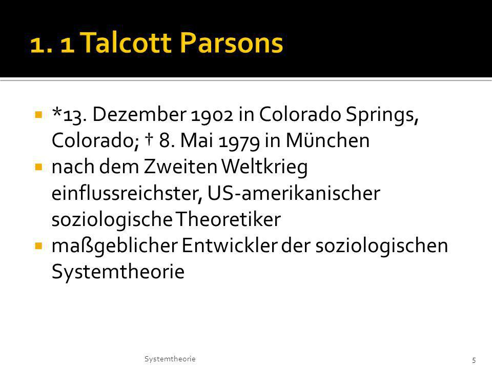 1. 1 Talcott Parsons *13. Dezember 1902 in Colorado Springs, Colorado; † 8. Mai 1979 in München.