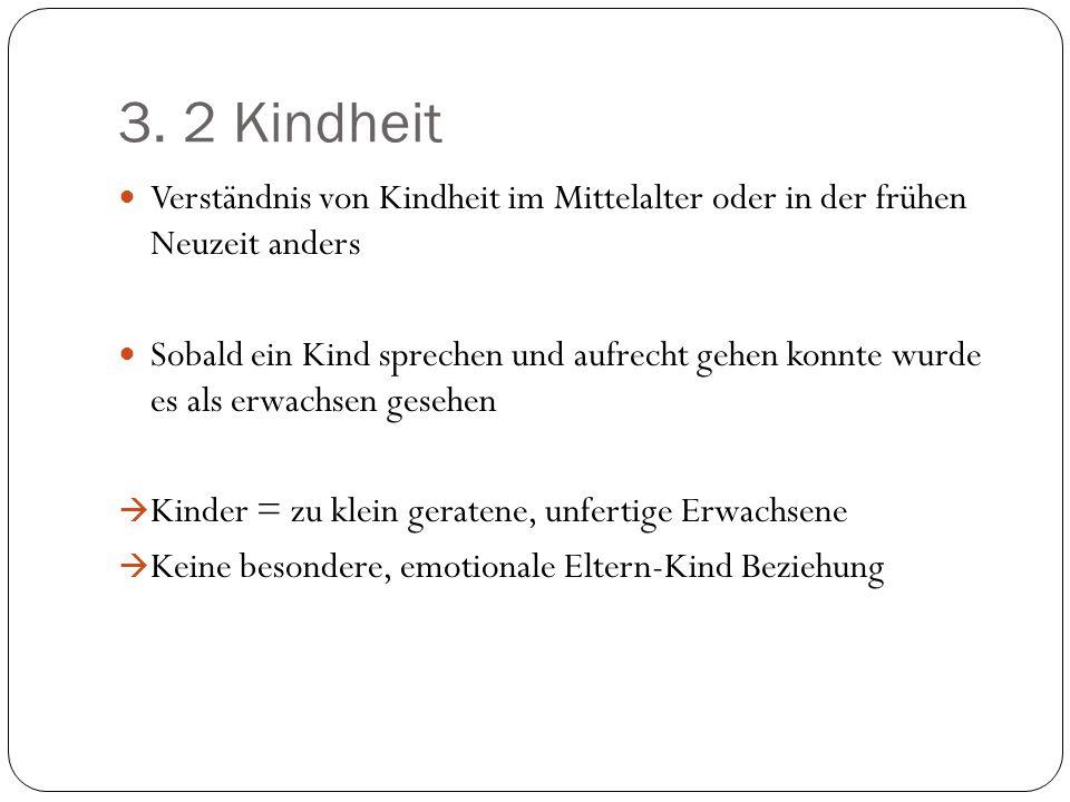 3. 2 Kindheit Verständnis von Kindheit im Mittelalter oder in der frühen Neuzeit anders.