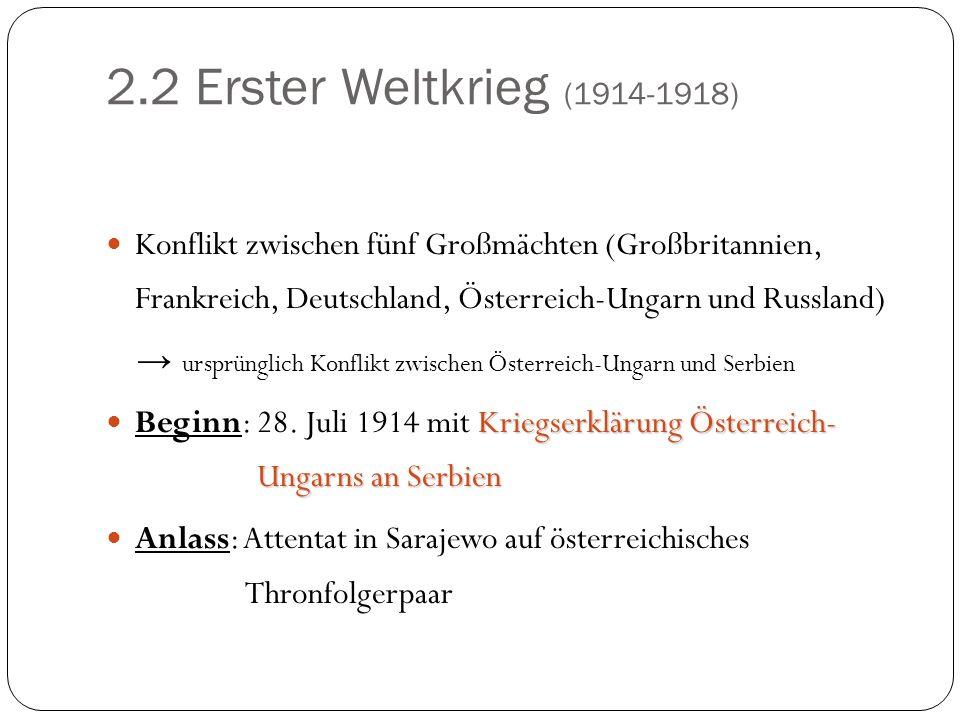 2.2 Erster Weltkrieg (1914-1918)Konflikt zwischen fünf Großmächten (Großbritannien, Frankreich, Deutschland, Österreich-Ungarn und Russland)