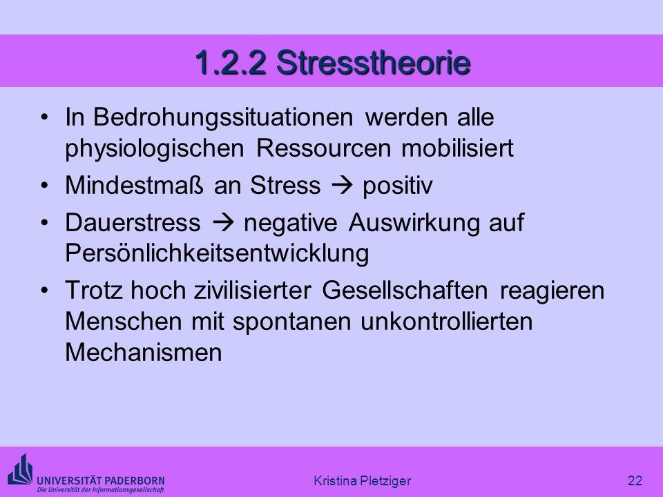 1.2.2 Stresstheorie In Bedrohungssituationen werden alle physiologischen Ressourcen mobilisiert. Mindestmaß an Stress  positiv.